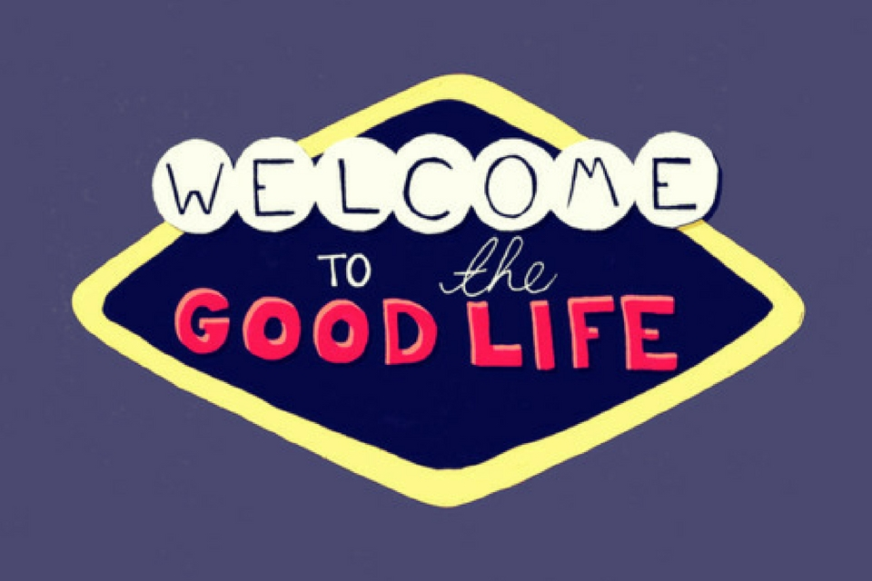 11 Critical Changes You Must Make To Live The Good Life!